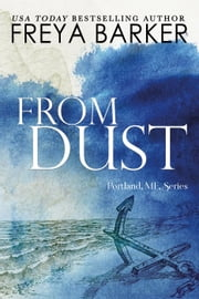 From Dust - a Portland, ME, novel, #1 ebook by Freya Barker