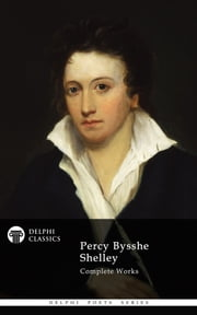 Complete Works of Percy Bysshe Shelley (Delphi Poets Series) ebook by Percy Bysshe Shelley