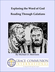Exploring the Word of God: Reading Through Galatians ebook by Michael Morrison
