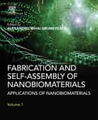 Fabrication and Self-Assembly of Nanobiomaterials - Applications of Nanobiomaterials ebook by Alexandru Grumezescu