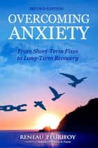 Overcoming Anxiety: From Short-Term Fixes to Long-Term Recovery ebook by Reneau Peurifoy