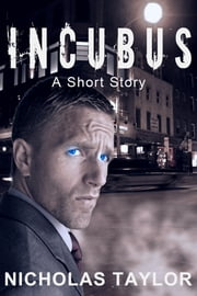 Incubus: A Short Story ebook by Nicholas Taylor