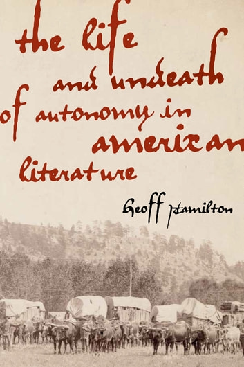 The Life and Undeath of Autonomy in American Literature ebook by Geoff Hamilton