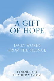 A Gift of Hope - Daily Words from the Silence ebook by Heather Marlow