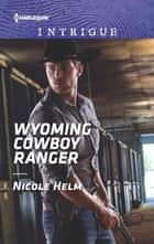 Wyoming Cowboy Ranger ebook by Nicole Helm