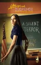 A Silent Terror (Mills & Boon Love Inspired) ebook by Lynette Eason