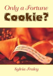 Only a Fortune Cookie? ebook by Sylvia Fraley