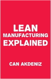 Lean Manufacturing Explained ebook by Can Akdeniz
