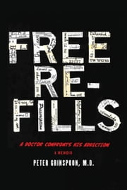 Free Refills - A Doctor Confronts His Addiction ebook by Peter Grinspoon