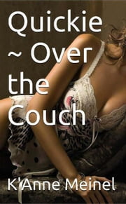 Quickie ~ Over the Couch ebook by K'Anne Meinel