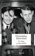Le lion et son ombre ebook by Christopher Isherwood
