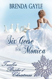 Six Geese For Monica ebook by Brenda Gayle