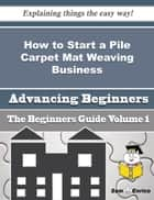 How to Start a Pile Carpet Mat Weaving Business (Beginners Guide) ebook by Deon Langford