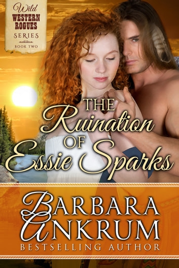 The Ruination of Essie Sparks (Wild Western Rogues Series, Book 2) ebook by Barbara Ankrum