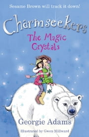 The Magic Crystals - Charmseekers 7 ebook by Georgie Adams,Gwen Millward