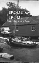 Three Men in a Boat - Bestsellers and famous Books ebook by Jerome K. Jerome