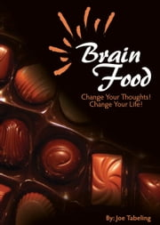 Brain Food: Change your thoughts, Change your life ebook by Joe Tabeling