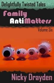 Delightfully Twisted Tales: Family Antimatters (Volume Six) ebook by Nicky Drayden