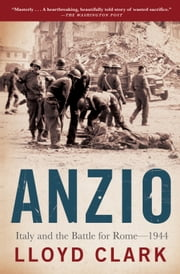 Anzio - Italy and the Battle for Rome - 1944 ebook by Lloyd Clark