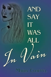 And Say It Was All In Vain ebook by Maria Chappel