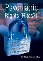Psychiatric Rights (Rites?) ebook by Mark Vellucci, M.A.