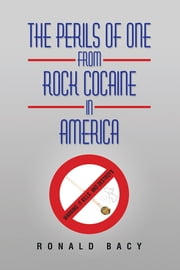 The Perils of One from Rock Cocaine in America ebook by Ronald Bacy