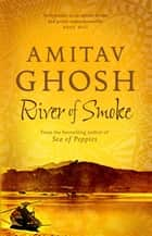 River of Smoke - Ibis Trilogy Book 2 ebook by Amitav Ghosh