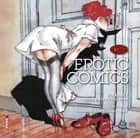 Erotic Comics - A Graphic History, Vol 1 (PB) ebook by Tim Pilcher