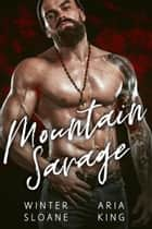 Mountain Savage ebook by Winter Sloane, Aria King