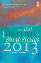 The Best British Short Stories 2013 ebook by Nicholas Royle, Guy Ware, Charles Boyle,...