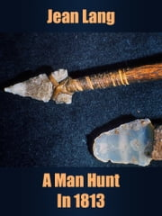 A Man Hunt In 1813 ebook by Jean Lang
