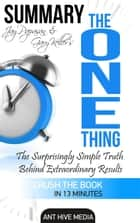 Gary Keller and Jay Papasan's The One Thing: The Surprisingly Simple Truth Behind Extraordinary Results | Summary ebook by Ant Hive Media