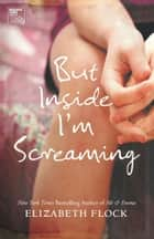 But Inside I'm Screaming ebook by Elizabeth Flock