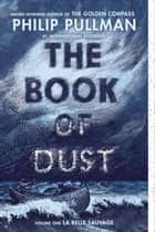 The Book of Dust: La Belle Sauvage (Book of Dust, Volume 1) 電子書 by Philip Pullman