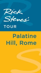 Rick Steves' Tour: Palatine Hill, Rome ebook by Rick Steves,Gene Openshaw