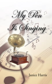 My Pen Is Singing ebook by Janice Harris