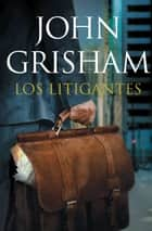 Los litigantes ebook by John Grisham