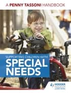 Supporting Children with Special Needs: A Penny Tassoni Handbook ebook by Penny Tassoni