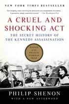 A Cruel and Shocking Act ebook by Philip Shenon
