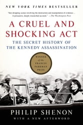 A Cruel and Shocking Act - The Secret History of the Kennedy Assassination ebook by Philip Shenon
