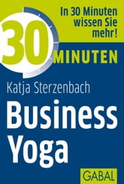 30 Minuten Business Yoga ebook by Katja Sterzenbach