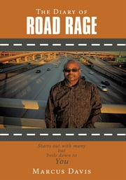 The Diary of Road Rage - Starts out with many but boils down to you ebook by Marcus Davis