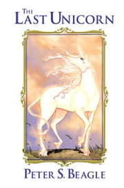 The Last Unicorn ebook by Peter S. Beagle, Peter B. Gillis, Renae De Liz,...