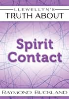 Llewellyn's Truth About Spirit Contact ebook by Raymond Buckland