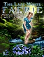 The Last White Faerie: Menace of the Witch Queens ebook by Roger Ewing Taylor