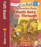Berenstain Bears, Faith Gets Us Through ebook by Stan and Jan Berenstain w/ Mike Berenstain