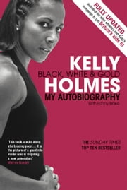 Kelly Holmes - Black, White & Gold - My Autobiography ebook by Kelly Holmes