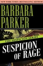 Suspicion of Rage ebook by Barbara Parker