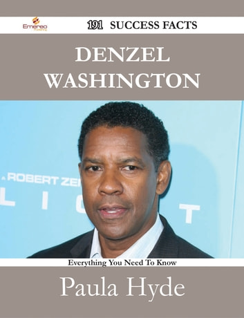 Denzel Washington 191 Success Facts - Everything you need to know about Denzel Washington ebook by Paula Hyde