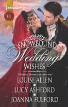 Snowbound Wedding Wishes - An Anthology ebook by Louise Allen, Lucy Ashford, Joanna Fulford